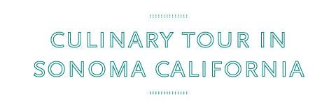 Culinary Tour in Sonoma, California